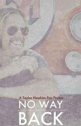 No Way Back (a Taylor Hawkins fan fiction) by ElizabethWarner