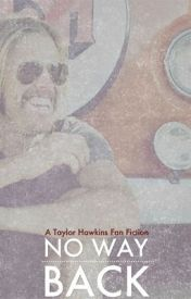 No Way Back (a Taylor Hawkins fan fiction) by ElizabethWarner