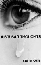 Just Sad thoughts by Bts_is_cute
