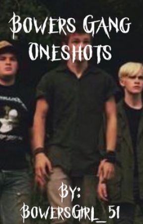 Bowers Gang Oneshots by BowersGirl_51
