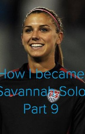 How I became Savannah Solo Part 9 by blaire_11