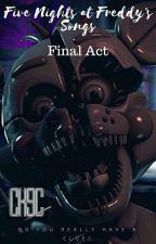 Canciones de Final Act (FNaF) - CK9C by DeuzFazbear