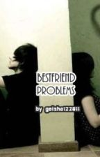 Bestfriend Problem (Short Story) by bcozkaorisaidso