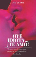 Oye Idiota, ¡Te Amo! »Jos Canela [TERMINADA] by Joscookie