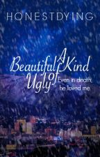 A BEAUTIFUL KIND OF UGLY (BOY X BOY) by HONESTDYING