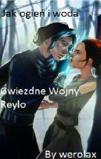 Jak woda i ogień Gwiezdne Wojny Reylo by werolax