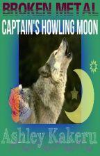 Broken Metal (Super Edition)- Captain's Howling Moon by AshleyKakeru