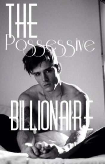 The Possessive Billionaire[ON HOLD]