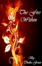 The Fire Within by ThaliaGraceWriter