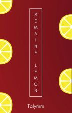 Semaine de lemon ( OS TERMINEE) by Talymm