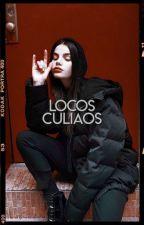 °LOCOS    CULIAOS° by sapaculia