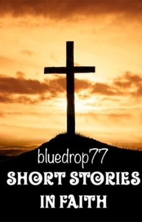 Short Stories in Faith by bluedrop77
