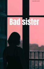 """"""" Bad Sister"""" by superdziewczynka"""