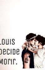 Louis Decide Morir. (Adaptacion) by unoriginalblood