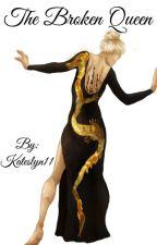 The Broken Queen by Kateslyn11