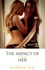 The Impact Of Her: GirlXGirl (D/s) by HeartStopping_Love93