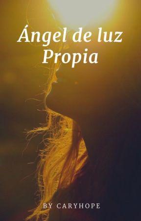 Ángel de luz Propia - |COMPLETA| by CaryHope