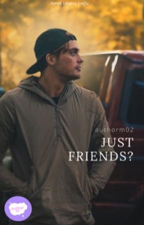 just friends? || byron langley by authorm02