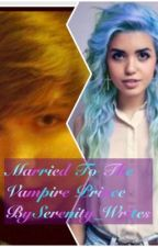 Married to The Vampire Prince by Serenity_Writes