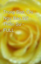 Trọng Sinh Chi Ngự Bảo Nữ Thiên Sư - FULL by yellow072009