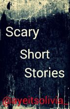 Scary Short Stories by ayeitsolivia_