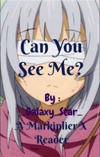 Can You See Me? | Markiplier X Reader by _Galaxy_Star_