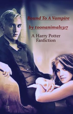 Bound To A Vampire A Harry Potter Fanfiction Old Version