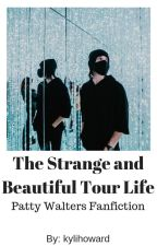 The Strange and Beautiful Tour Life (Patty Walters Fanfiction) by kylihoward