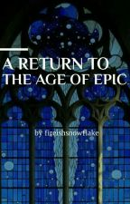 A Return to the age of epic. by fireishsnowflake