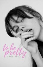 to be pretty | 2018 by sage_reed