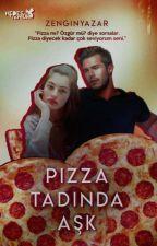Pizza Tadında Aşk  by ZenginYazar