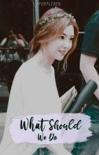 What Should We Do ? [HUNRENE] by exosaranghaja5814