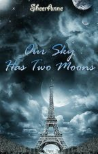 Our Sky Has Two Moons by SheerAnne