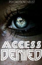 Access Denied by psychoticnovelist