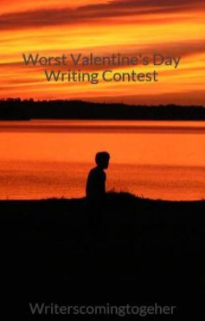 Worst Valentine's Day Writing Contest by Writerscomingtogeher