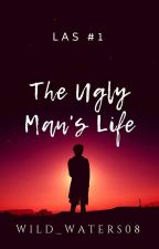The Ugly Man's Life  by wild_waters08