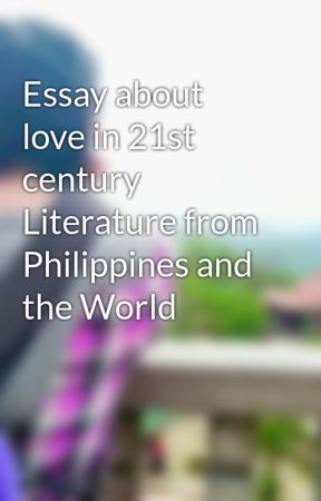 essay about love in st century literature from and  essay about love in 21st century literature from and the world