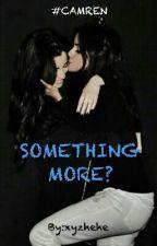 Something more? #CAMREN by xyzhehe