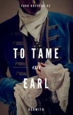 To tame an Earl (four hoydens #2)  by romagoyal13
