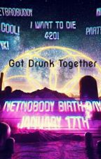 Got Drunk Together. -Netnobody FF- by NoYoui
