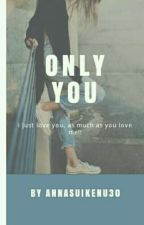 only you  by _xxannaxj_