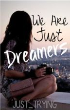 We Are Just Dreamers by just_trying