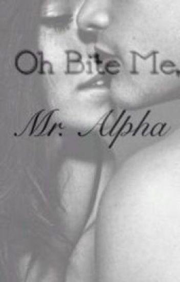 Oh Bite Me, Mr. Alpha