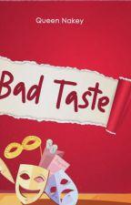 (Bad) Taste by QueenNakey