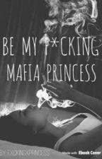 Be My F*cking Mafia Princess  by fxckingxprincess
