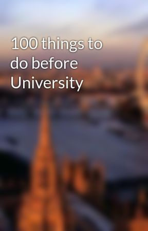 100 things to do before University by DreamySleepxx