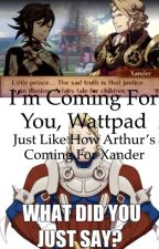 I'm coming for you, Wattpad by ThatOne-Person