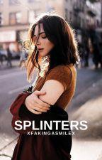 Splinters ✔ by xFakingaSmilex