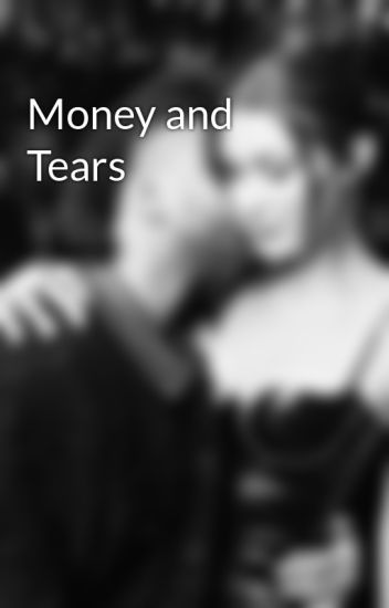 Money and Tears