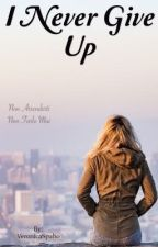I Never Give Up- non mi arrendo mai (in pausa) by VeronicaSpaho